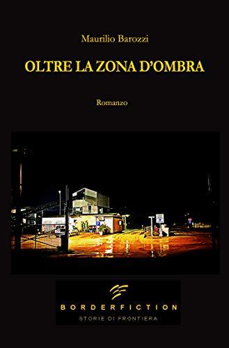 Maurilio Barozzi – Oltre la zona d'ombra (2020)