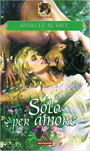 Shirlee Busbee - Solo per amore (2002)