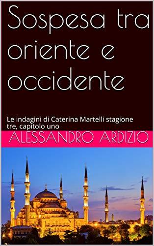 Alessandro Ardizio- Sospesa tra Oriente e Occidente. Vol. 1 (2019)